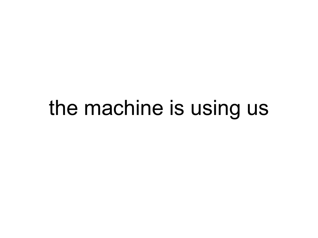 The machine is us/ing us
