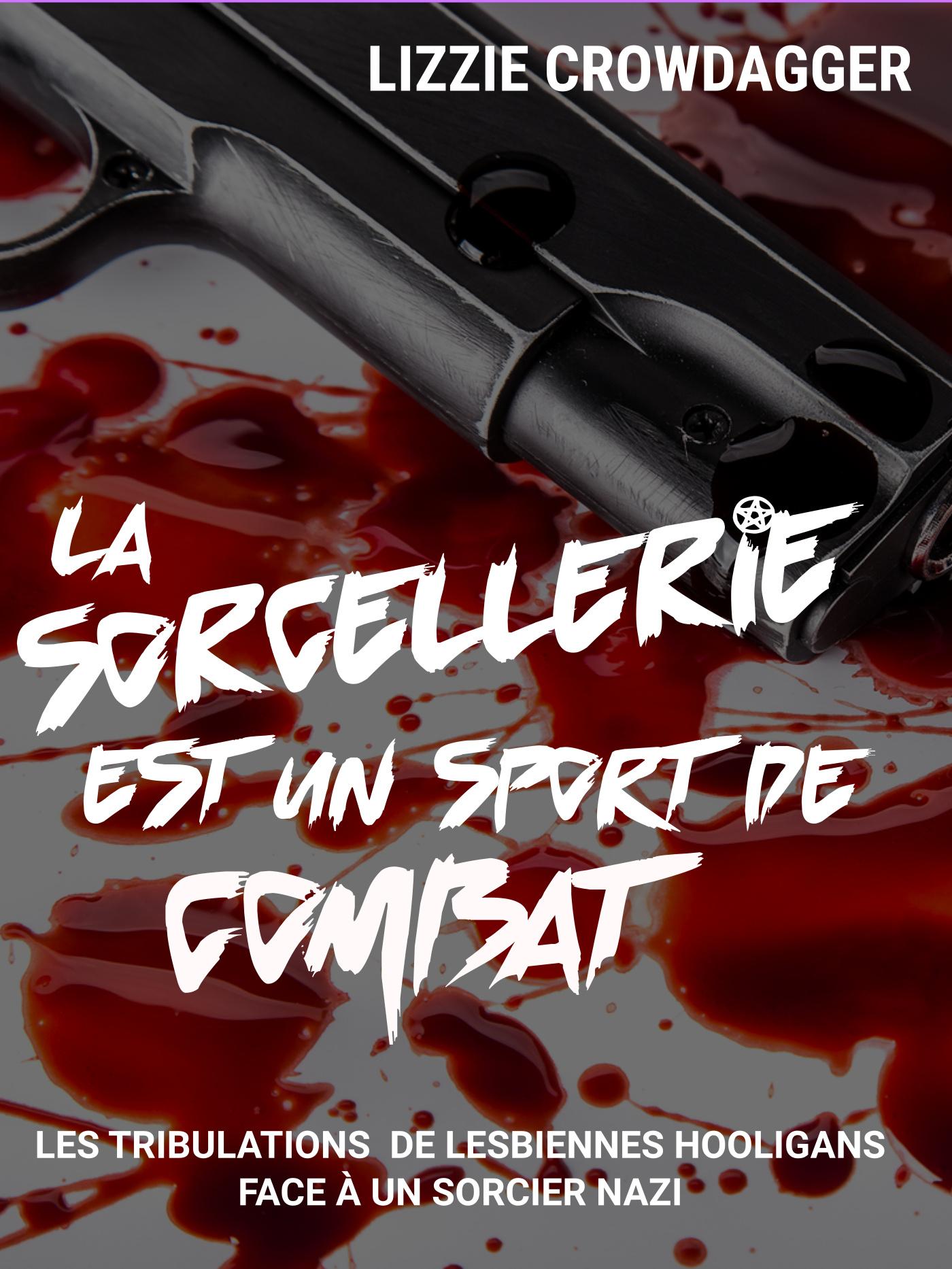 """""""La Sorcellerie est un sport de combat"""", de Lizzie Crowdagger"""