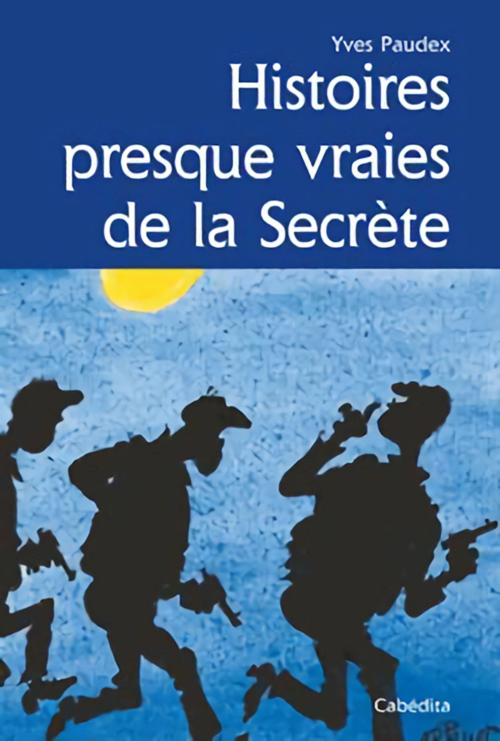 « Histoires presque vraies de La Secrète », d'Yves Paudex