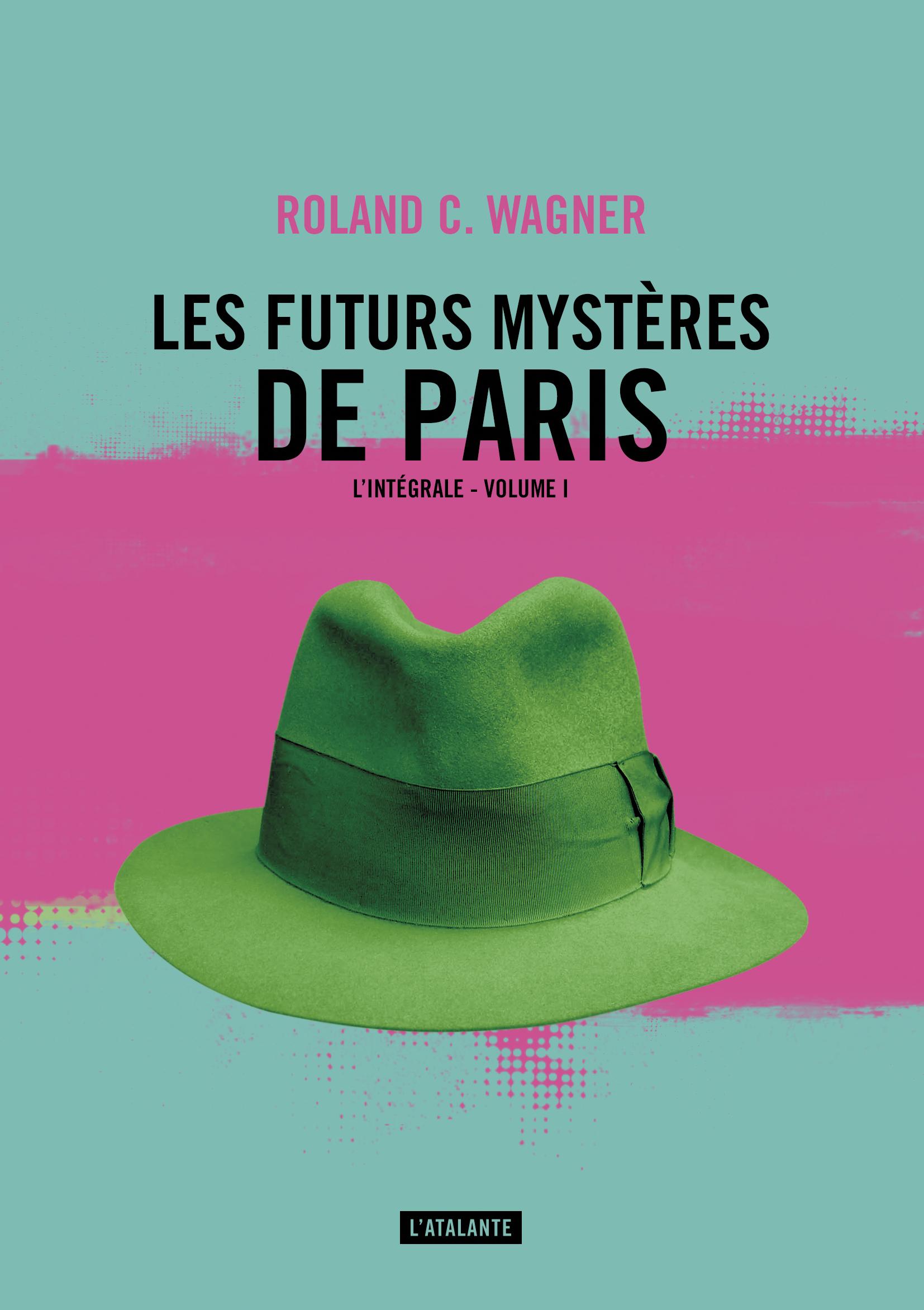 «Les Futurs Mystères de Paris», tome 1, de Roland C. Wagner